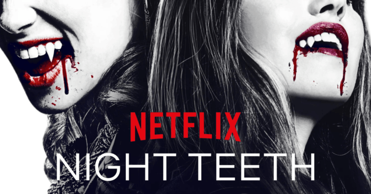 Trailer For The Netflix Vampire Action Film NIGHT TEETH