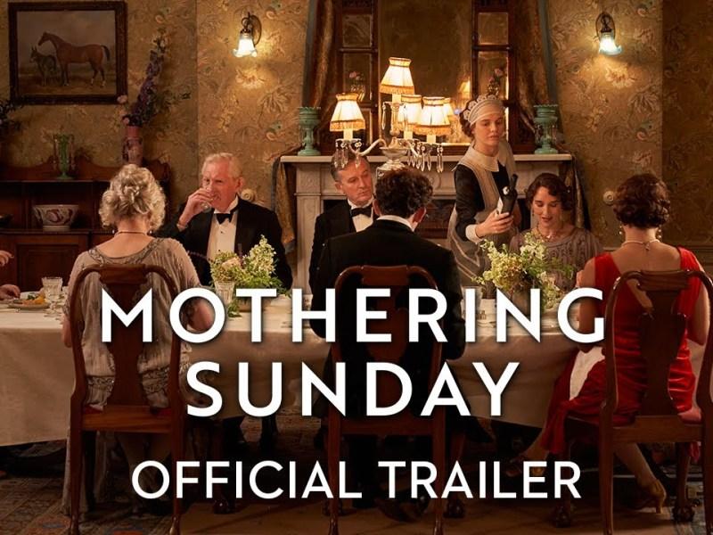 MOTHERING SUNDAY Trailer