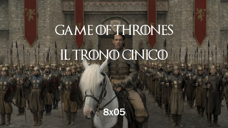 Game of Thrones 8×05 – Il trono cinico