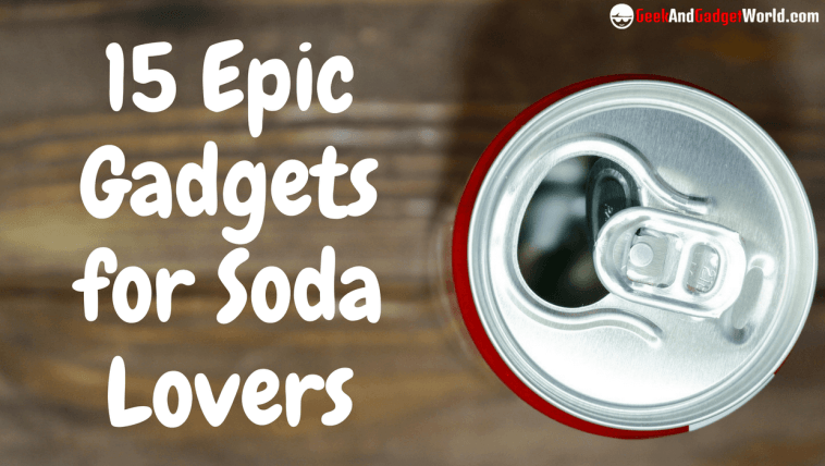 Epic Gadgets For Soda Lovers