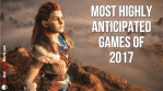 Most Highly Anticipated Games Of 2017