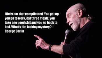 Life is not that complicated - by George Carlin