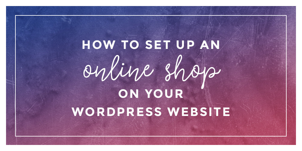 How To Set Up An Online Shop On A WordPress Website
