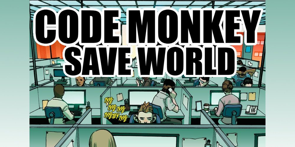 Code Monkey Save World. But first type.