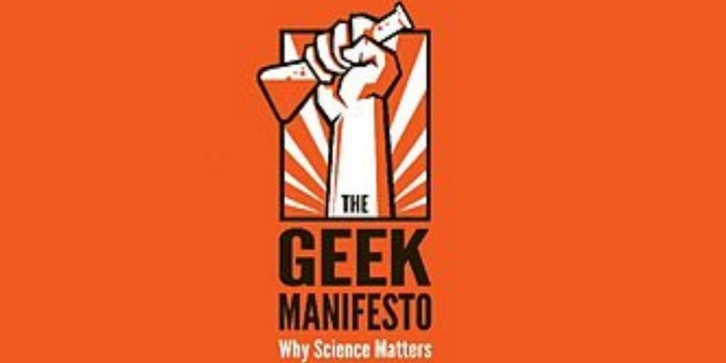 'The Geek Manifesto: Why Science Matters' – A Call to Arms