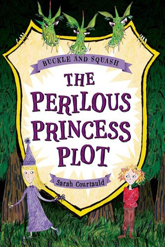Buckle & Squash: The Perilous Princess Plot by Sarah Courtauld