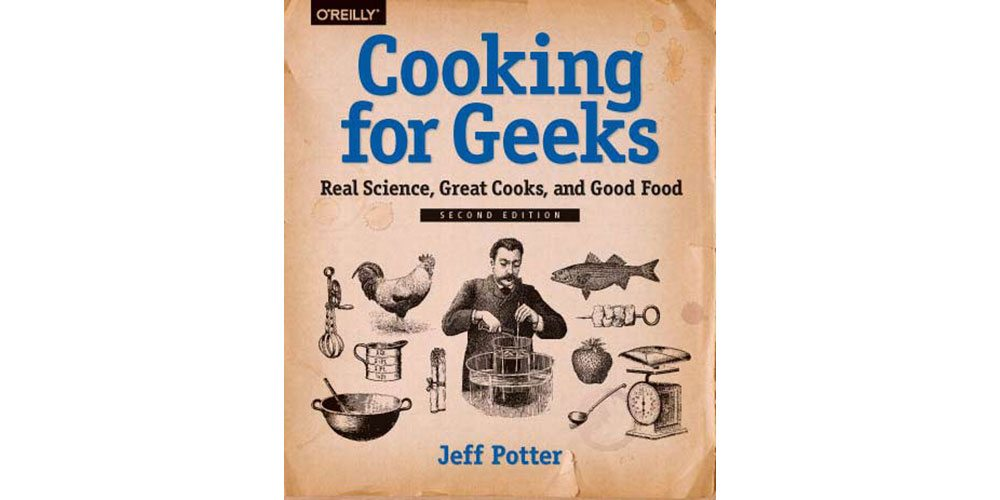 'Cooking for Geeks' Serves Up a Second Helping of the Popular Science-Based Cookbook
