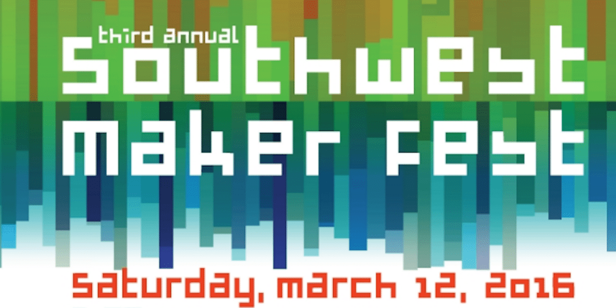 Southwest Maker Fest Happening This Weekend