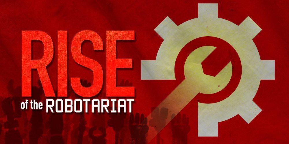 Kickstarter Tabletop Alert: 'Rise of the Robotariat'