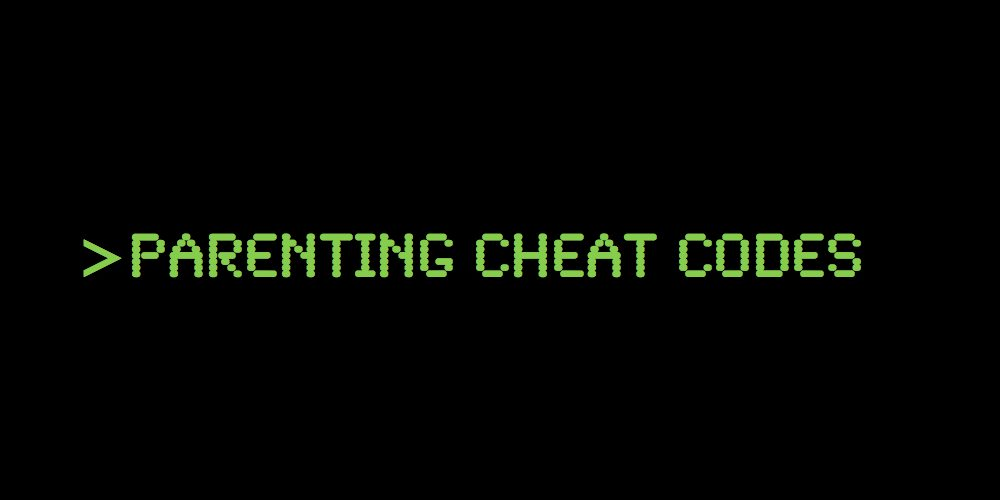 Parenting Cheat Codes: Answers to the Unanswerable
