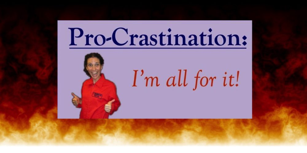 Procrastination Destination: Fire!