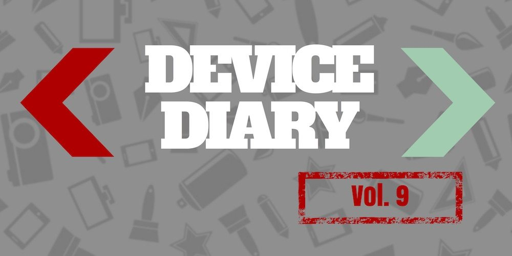 10 New Things You Want: { DeviceDiary } Vol. 9