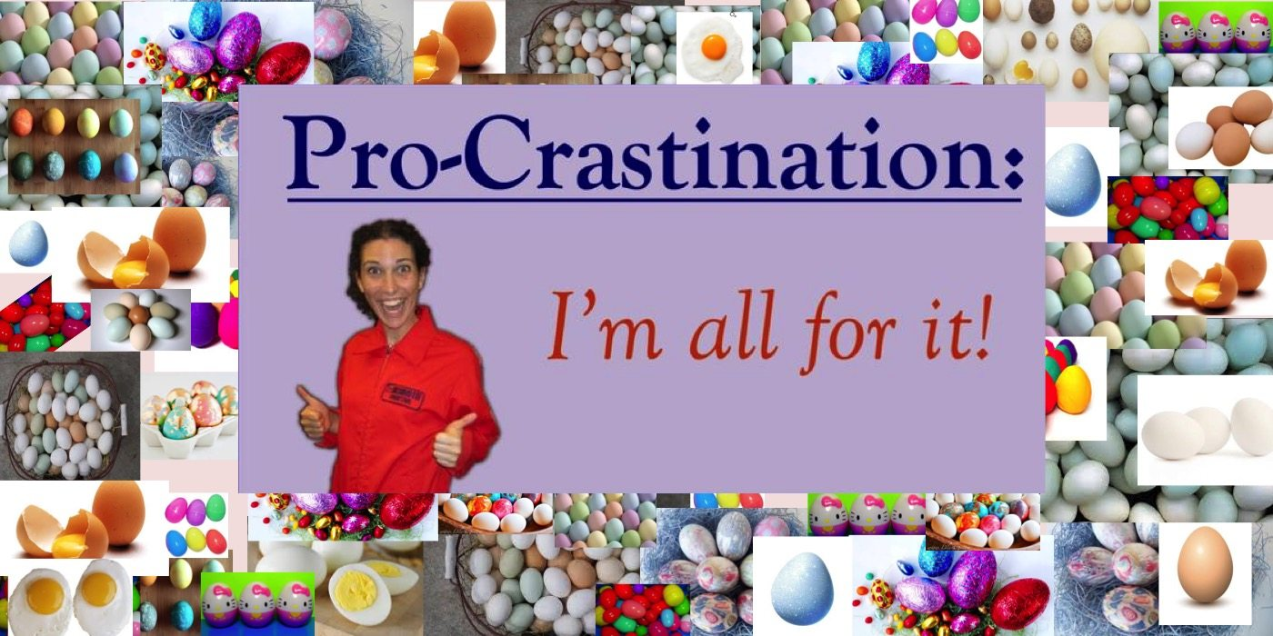 Procrastination Destination: Eggs!