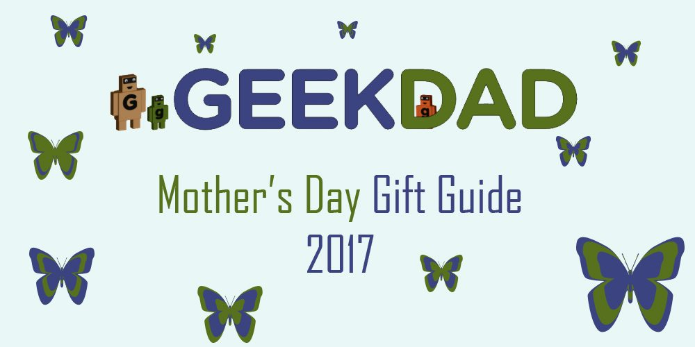 GeekDad's 2017 Mother's Day Gift Guide