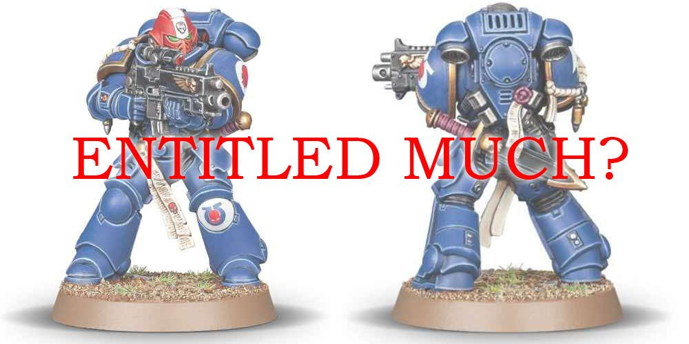 Warhammer 40k Entitled Much?