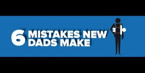 6 mistakes new dads make
