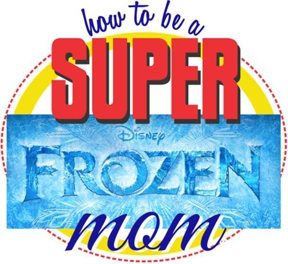 How to Be a Super Frozen Mom
