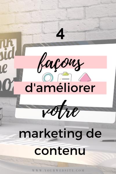 4 façons d'améliorer votre marketing de contenu