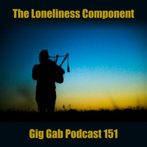 Bagpipe player alone in field –The Loneliness Component –Gig Gab Podcast 151