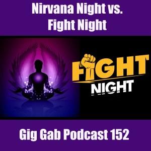 Nirvana Night vs. Fight Night –Gig Gab Podcast 152