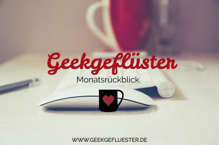 Monatsrückblick Geekgeflüster
