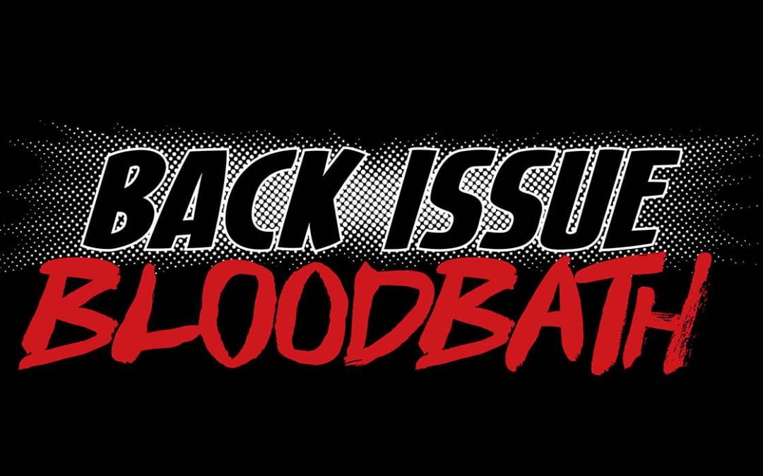 No Back Issue Bloodbath This Week! Will Return Next Week with an Awesome Show!