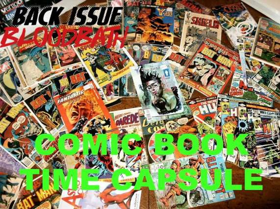 Will Any of these comics make it into Back Issue Bloodbath's Time Capsule?
