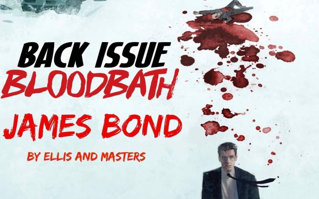 Back Issue Bloodbath Episode 61: James Bond by Ellis and Masters