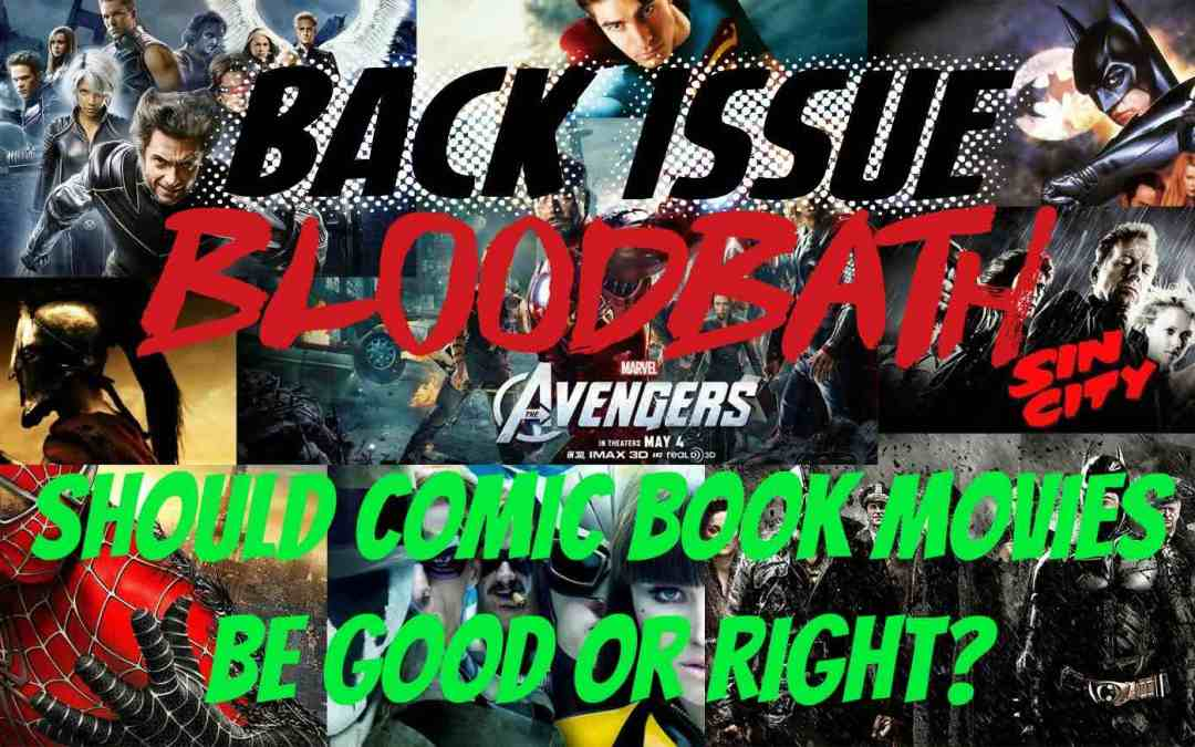 """Back Issue Bloodbath Episode 67: Should Comic Book Movies be """"Good"""" or """"Right""""?"""