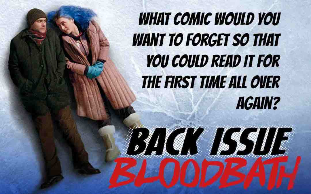"""Back Issue Bloodbath Episode 75: The """"Eternal Sunshine"""" Experience"""