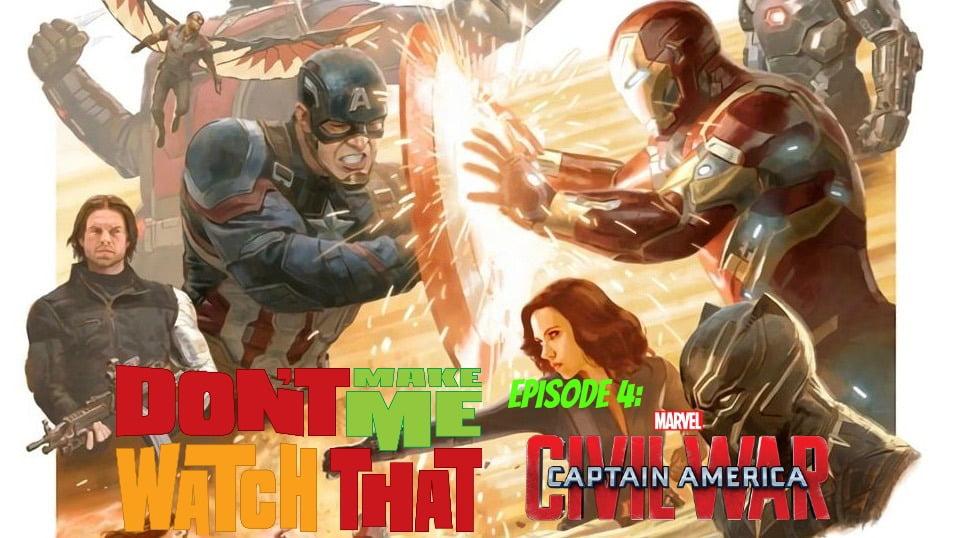 Don't Make Me Watch That Episode 4: Captain America: Civil War