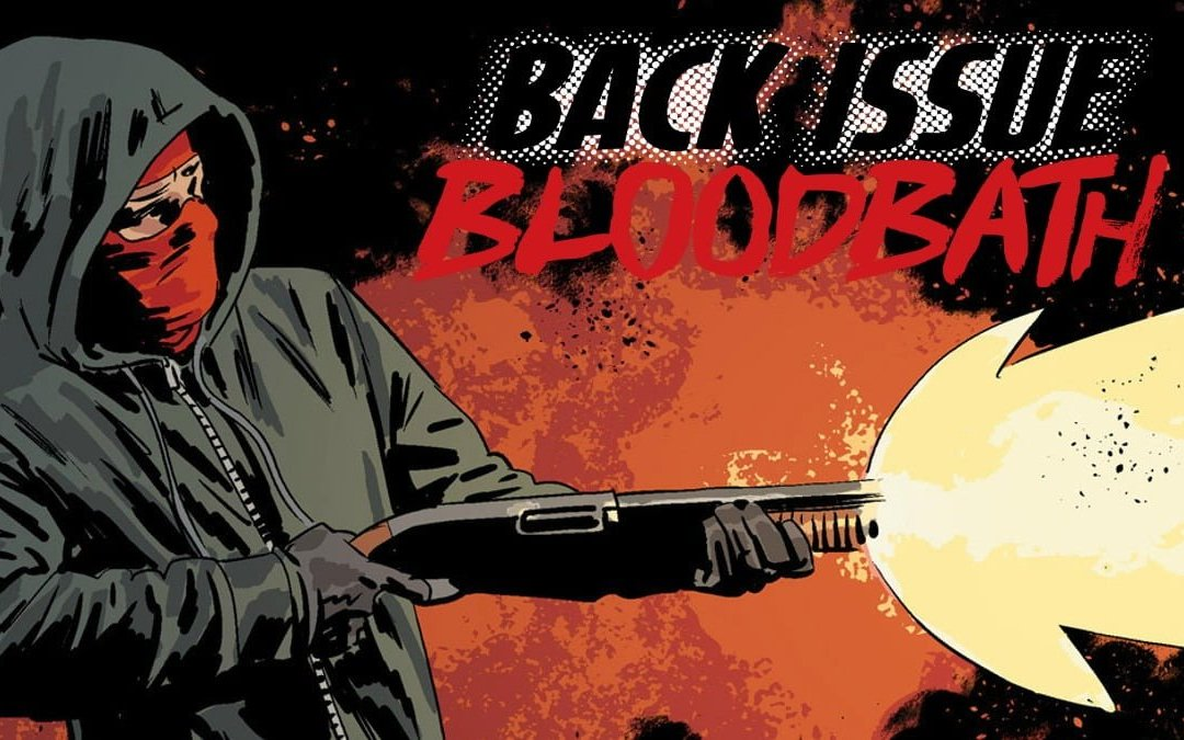 Back Issue Bloodbath Episode 77: Kill Or Be Killed