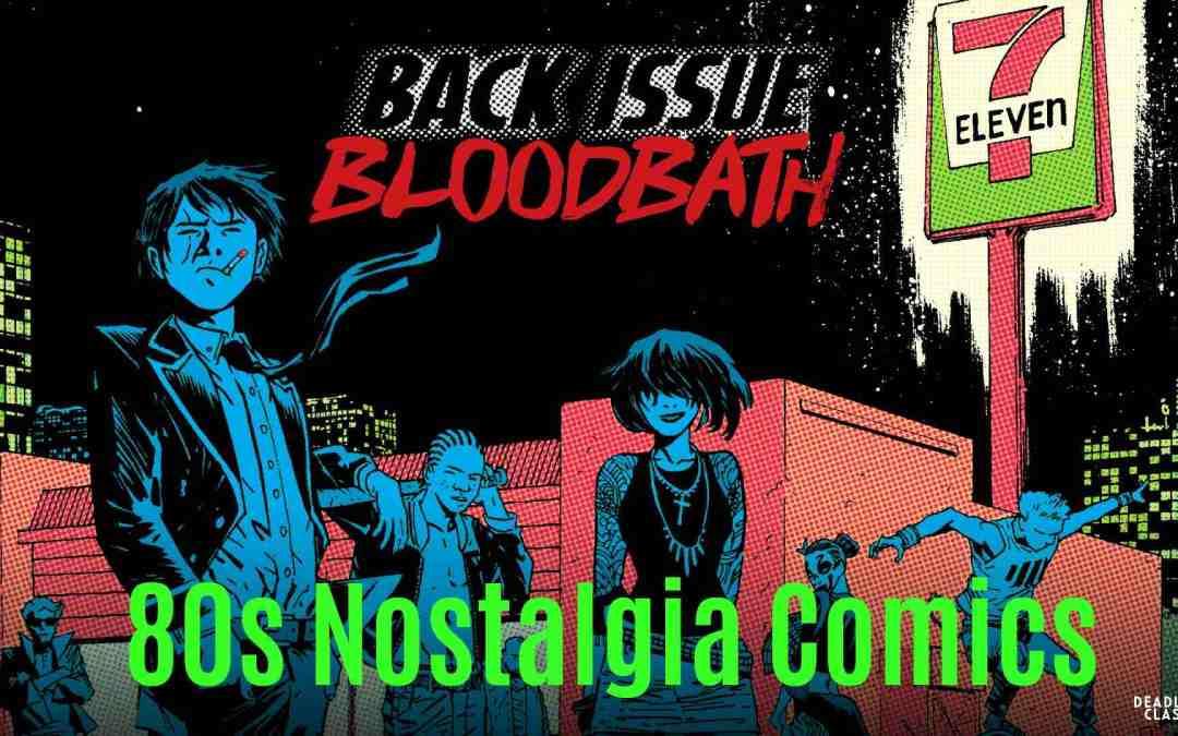 Back Issue Bloodbath Episode 88 80s Nostalgia Comics
