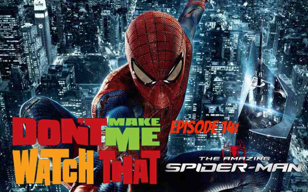 Don't Make Me Watch That Episode 14: Amazing Spider-Man