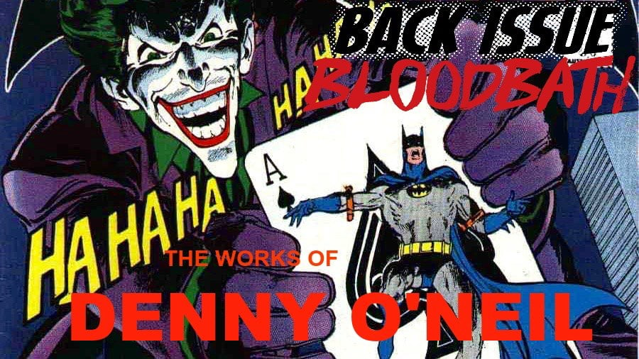 Back Issue Bloodbath Episode 105: The Works of Denny O'Neil