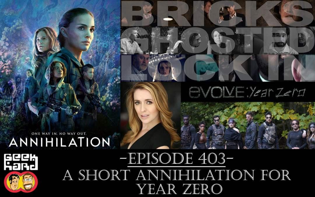 Geek Hard: Episode 403 - A Short Annihilation for Year Zero