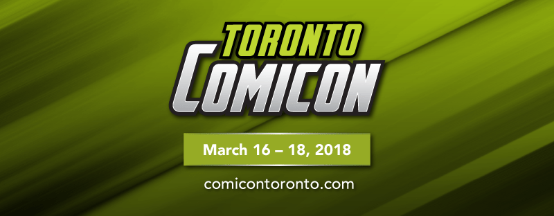 ANDREW'S PICKS: 5 THINGS TO CHECK OUT AT TORONTO COMICON 2018
