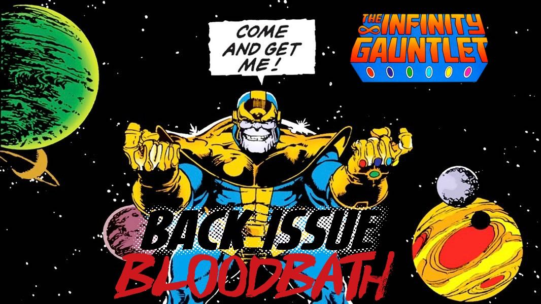 Back Issue Bloodbath Episode 131: The Infinity Gauntlet