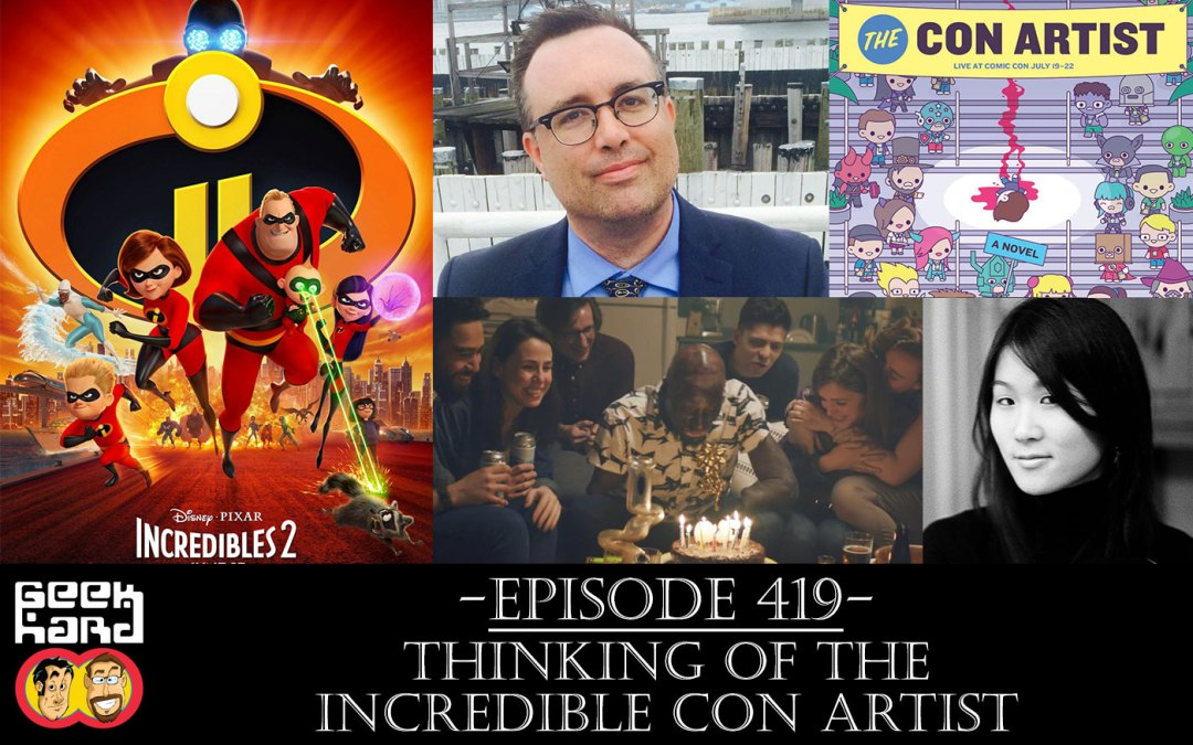 Geek Hard: Episode 419 – Thinking of the Incredible Con Artist