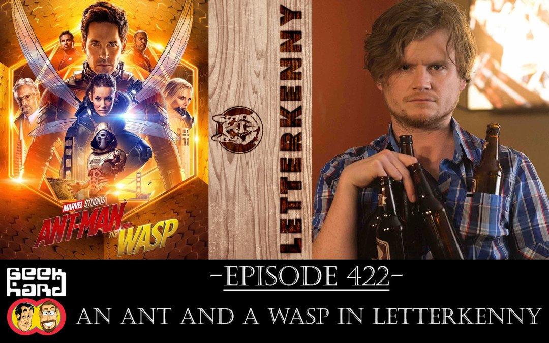 Geek Hard: Episode 422 – An Ant and a Wasp in Letterkenny
