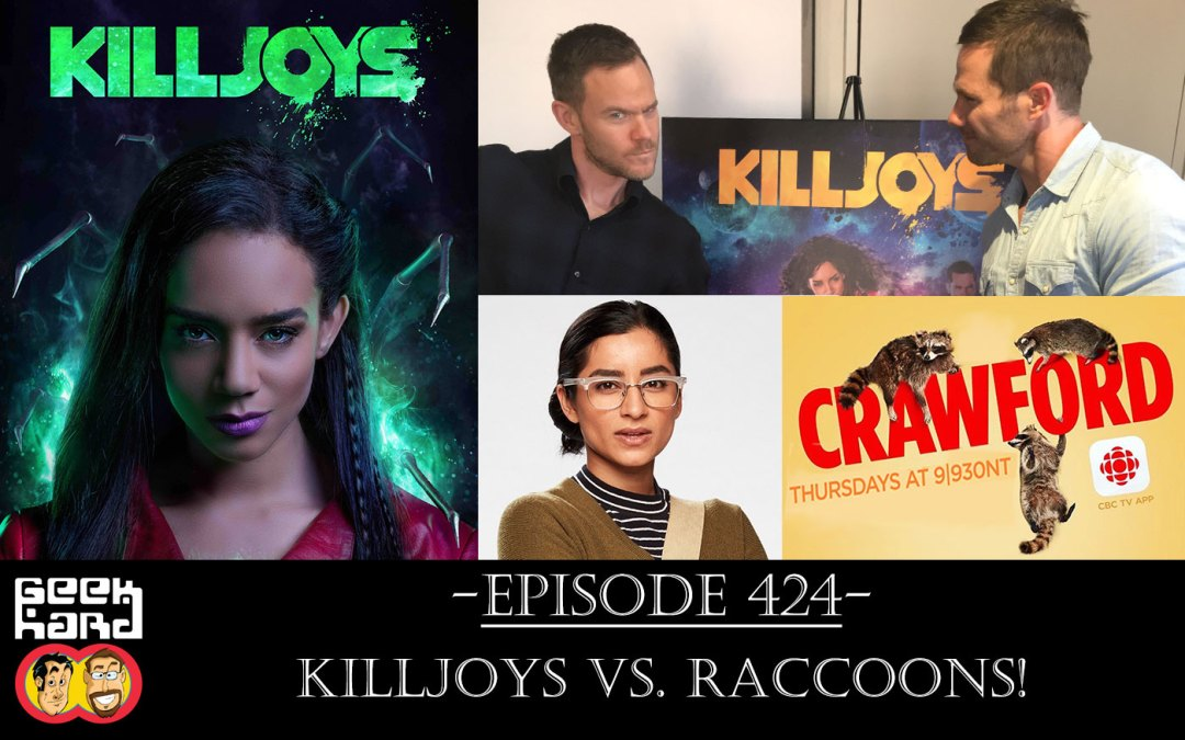 Geek Hard: Episode 424 – Killjoys vs. Raccoons!