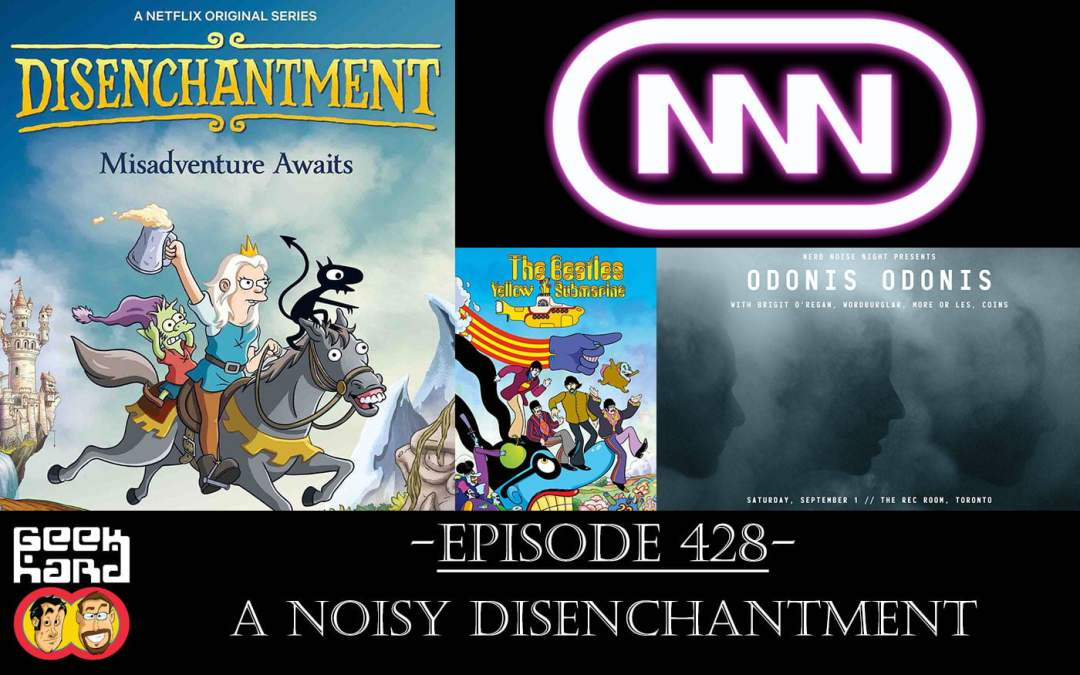 Geek Hard: Episode 428 – A Noisy Disenchantment