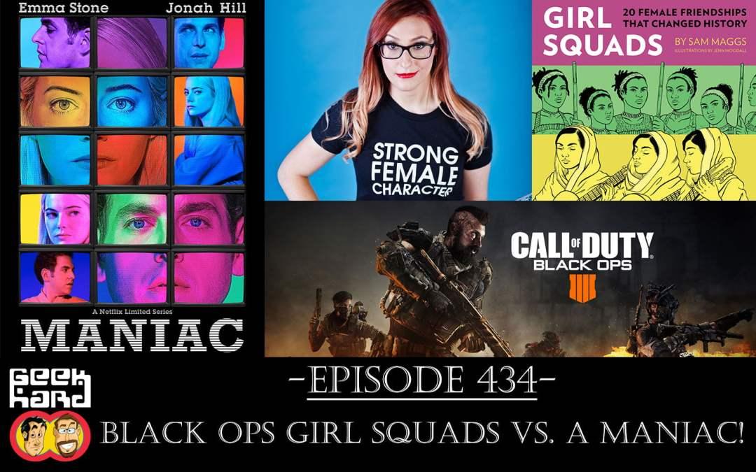 Geek Hard: Episode 434 – Black Ops Girl Squads vs. a Maniac!