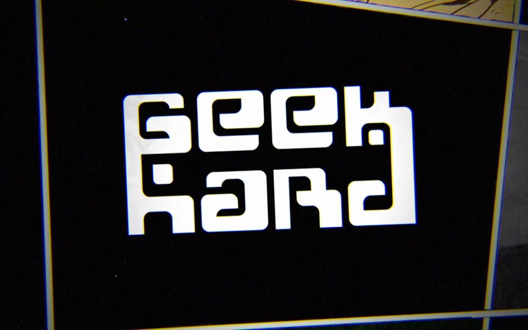 Check Out  GEEK HARD TV!