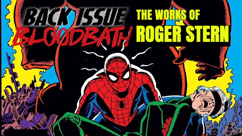 Back Issue Bloodbath Episode 162: The Works of Roger Stern