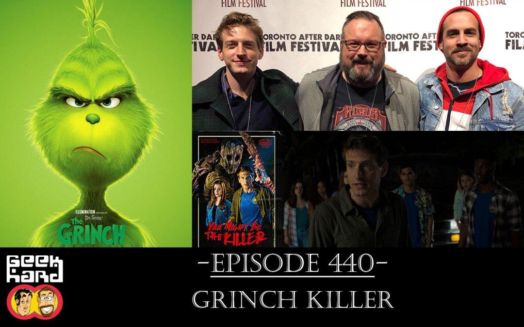 Geek Hard: Episode 440 – Grinch Killer
