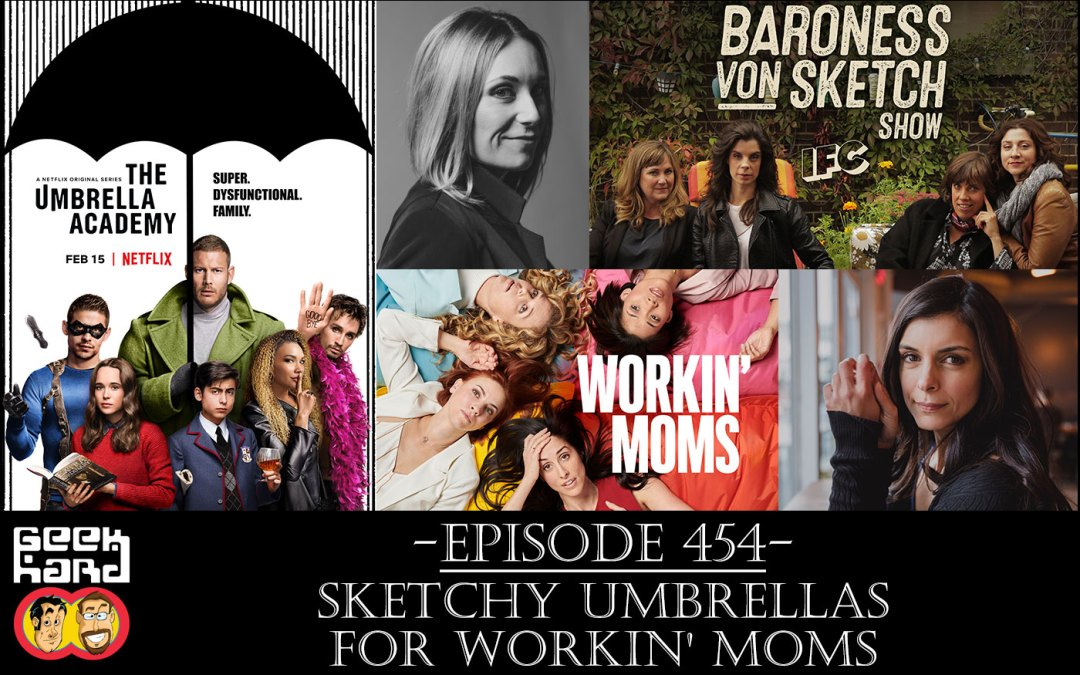 Geek Hard: Episode 454 – Sketchy Umbrellas for Workin' Moms