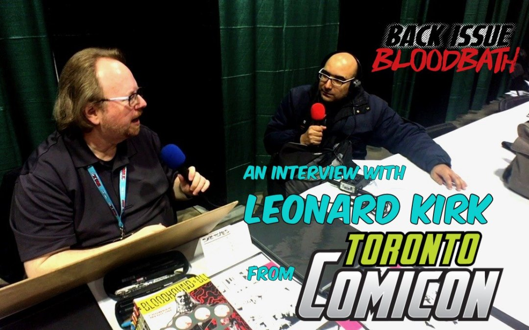 Back Issue Bloodbath Episode 180: An Interview with Leonard Kirk