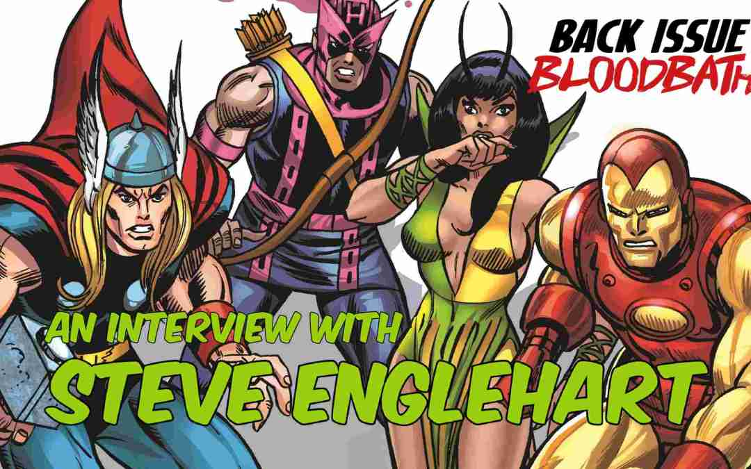 Back Issue Bloodbath Episode 182: An Interview with Steve Englehart