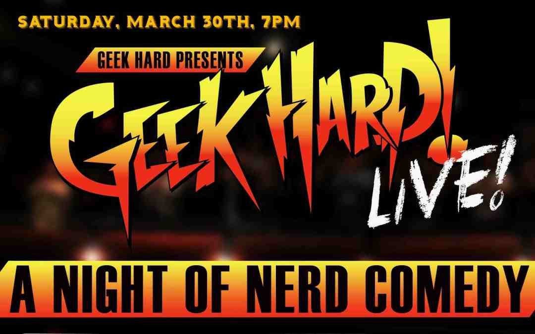 GEEK HARD LIVE Returns to Comedy Bar in Toronto on Saturday, March 30th!